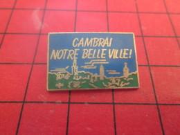 1012b Pin's Pins / Beau Et Rare / THEME : VILLES / CAMBRAI NOTRE BELLE VILLE Bravo Les Créatifs !! - Villes