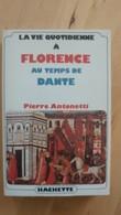 La Vie Quotidienne à Florence Au Temps De Dante - Pierre Antonetti - Historia