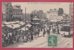 76 - LE HAVRE----Rond Point Et Marché Aux Légumes---tramway--animé - Le Havre