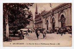 - CPA AIX-LES-BAINS (73) - La Place Des Bains Et L'Etablissement Thermal (belle Animation) - Photo Neurdein N° 6 - - Aix Les Bains
