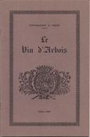 Belle Documentation Notice LE VIN D'ARBOIS Edition 1939  (Commandant G. Grand) - Autres Collections