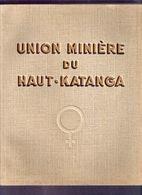 UNION MINIERE DU HAUT-KATANGA 155pp ©1954 Congo Belge Belgisch Kongo ZAIRE Heemkunde Geschiedenis Boek ANTIQUARIAAT Z75 - Congo Belge - Autres