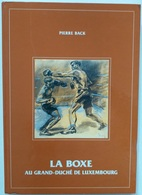 LIVRE DE 232 PAGES - BOXE - BOXEUR - BOKS - BOKSER - BOXEN - BOXING - LA BOXE AU GRAND DUCHE DU LUXEMBOURG - Boxe
