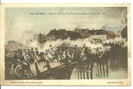 10 - ARCIS SUR AUBE / DEFENSE DU PONT DE L'AUBE PAR NAPOLEON 1er Le 20 MARS 1814 - Arcis Sur Aube