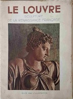Le Louvre Par L'Illustration. Sculptures De La Renaissance Française. 29x38. Nbreuses Planches Noir Et Blanc. 4 Couleurs - Sculptures