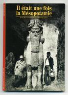 Il était Une Fois La Mésopotamie - Découvertes Gallimard 1993 - Jean Bottéro, Marie-Joseph Stève - D'occasion - Encyclopaedia