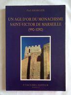 Un âge D'or Du Monachisme Saint-Victor De Marseille (990-1090) De Paul Amargier - Provence - Alpes-du-Sud