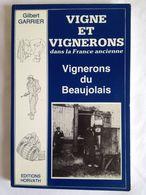 Vigne Et Vignerons Dans La France Ancienne : Vignerons Du Beaujolais Au Siècle Dernier Par G. Garrier - Rhône-Alpes