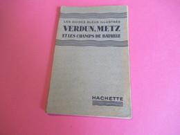 Les Guides Bleus Illustrés/ VERDUN-METZ Et Les Champs De Bataille/Librairie Hachette Et Cie/1934        PGC270 - Cartes Routières