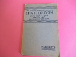 Les Guides Bleus Illustrés/CHATELGUYON Riom Montluçon Néris Evaux Chateauneuf/Librairie Hachette Et Cie/1924      PGC273 - Cartes Routières