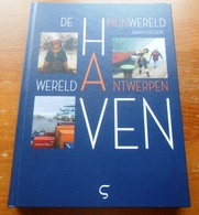 Antwerpen  De Haven Mijn Wereld.  Danny Deckers   Boek Alle Facetten Haven  Uitg 2019  Nieuw  448 Blz Zie Scans - Histoire