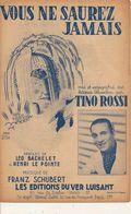 PARTITION / 177 : VOUS NE SAUREZ JAMAIS : TINO ROSSI :LEON BACHELET HENRI LE PINTE /MUSIQUE FRANTS SCHUBERT / - Liederbücher