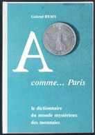 A Comme Paris : Le Dictionnaire Du Monde Mystérieux Des Monnaies  Auteur Gabriel Remy 1981 - Literatur & Software