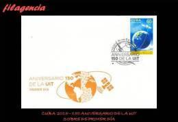 CUBA SPD-FDC. 2015-16 150 AÑOS DE LA UNIÓN INTERNACIONAL DE LAS TELECOMUNICACIONES. UIT - FDC