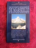 DÉCOUVERTE GÉOLOGIQUE-MARSEILLE & SON DÉCOR-MONTAGNEUX-CALANQUES-SOUBEYRAN-CANAILLE-ALLAUCH-ETOILE-NERTHE-VICTOIRE-BERRE - Livres, BD, Revues