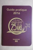 LORRAINE AEROPORT Fête Ses 25 Ans Guide Pratique 2016 LORRAINE AIRPORT - Other