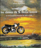 Les Dames De La Basse-Meuse. Les Motocyclette Liégeoise De 1940 - 1965. Liège. Moto. Motard. Gilbert Gaspard. Rare - Motorrad