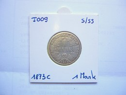 *** (J009) 1 Mark 1873 C *~SS* (SILBER - ARGENT - SILVER)  DEUTSCHLAND Deutsches Reich - 1 Mark