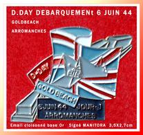 SUPER PIN'S D-DAY DEBARQUEMENT Du 6 JUIN 1944 : JOUR J, GOLDBEACH, Ville D'ARROMANCHES émail Cloisonné Base Or 3,5X2,7cm - Militares