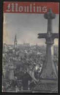 Moulins - Allier - Brochure / Guide Datée 1942 , Photos Et Circuits Touristiques - Moulins