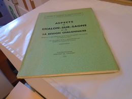ASPECTS CHALON-SUR-SAONE ET REGION CHALONNAISE Etudes Pays Chalonnais Suivies D'une Monographie Commerciale 1945 - Bourgogne
