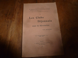 1905 Les Clubs Des Dijonnais Sous La Révolution (Associations Confuses Et Sujettes à Des Querelles Intestines);etc - Livres, BD, Revues