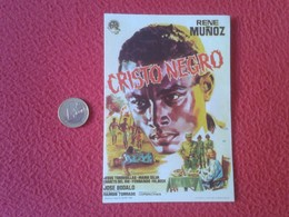 SPAIN ANTIGUO PROGRAMA DE CINE FOLLETO MANO CINEMA PROGRAM PROGRAMME FILM PELÍCULA CRISTO NEGRO BLACK CHRIST RENÉ MUÑOZ - Cinema Advertisement