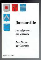 FLAMANVILLE SES SEIGNEURS SON CHATEAU LES BAZAN DU COTENTIN 1987 ANDRE HAMEL MANCHE - Normandie