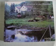 Des Moulins Et Des Hommes Tome 4 Jacky Adam De L'Ardenne Aux Portes De La Famenne - Belgien