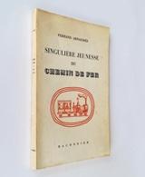 Singulière Jeunesse Du Chemin De Fer / Fernand Arnaudies. - Alger : Baconnier, 1959. Envoi Autographe De L'auteur - Chemin De Fer & Tramway
