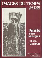 NUITS SAINT GEORGES ET SON CANTON 1982 IMAGES DU TEMPS JADIS ENVIRON 180 CARTES POSTALES ANCIENNES COMMENTEES - Bourgogne