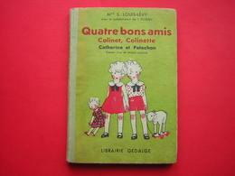 Mme S LOUIS LEVY  QUATRE BONS AMIS  Colinet Colinette Catherine Et Patachon  PREMIER LIVRE DE LECTURE COURANTE  1949 - 6-12 Anni