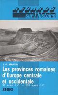 LES PROVINCES ROMAINES D'EUROPE CENTRALE ET OCCIDENTALE PAR J.-P. MARTIN SEDES - History