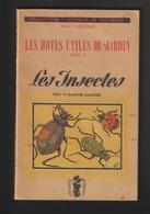 """Livre Sur LES INSECTES - LES HOTES UTILES DU JARDIN - Année 1944 - Collection """"Sciences Et Voyages"""" - 136 Pages -21 Scan - Giardinaggio"""