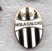 Nola Calcio Napoli Distintivi FootBall Soccer Spilla Pins Italy - Calcio