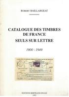 CATALOGUE DES TIMBRES DE FRANCE SEULS SUR LETTRE 1900-1949 - ROBERT BAILLARGEAT - 1992 - 312 PAGES - POIDS 1KG120 - Tarifs Postaux