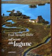 2004 FRIULI VENEZIA GIULIA NELL'INCANTO DELLE LAGUNE / Grado Marano Lagunare - Storia, Filosofia E Geografia