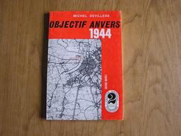 OBJECTIF ANVERS 1944 Guerre 40 45 A S Armée Secrète Groupe G Résistance Witte Brigade Lt Vekemans Libération Antwerpen - Guerre 1939-45