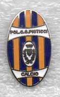 Pol.C.S. Pisticci Matera Calcio Distintivi FootBall Soccer Spilla Pins Italy - Calcio