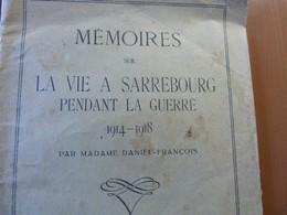 Mémoires Sur La Vie à Sarrebourg Pendant La Guerre 1914-1918. WW I. Lorraine - 1901-1940