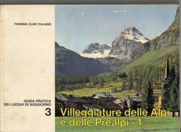 Villeggiature Delle Alpi E Delle Prealpi 1° Touring Club Italiano 1966 Guida. - Storia, Filosofia E Geografia
