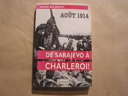 AOÛT 1914 De Sarajevo à Charleroi Régionalisme Hainaut Guerre 14 18 Invasion Belgique Gilly Montignies Couillet Châtelet - Guerre 1914-18