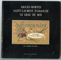 LIVRE AIGUES-MORTES SAINT-LAURENT D'AIGOUZE LE GRAU DU ROI DE NORBERT MAZARS - Languedoc-Roussillon