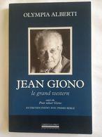 """Jean Giono. Le Grand Western D'Olympia Alberti. Suivi De """"Pour Saluer Giono"""". Entretien Inédit Avec Pierre Bergé. - Provence - Alpes-du-Sud"""