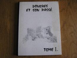 DOURBES ET SON PASSE Tome 1 Régionalisme Histoire Seigneur Seigneurie Barons De Hierges Fiefs Rues Hôtel Saucy - Belgique