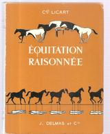 Equitation Equitation Raisonnée Par Le Commandant Licart Editions J. DELMAS Et Cie De 1963, Illustré Par L'auteur - Equitation
