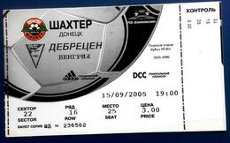 Football Tickets -  F.C.  SHAKHTAR  Donetsk V  DEBRECEN V.S.C , 2005 , EURO - CUP. - Tickets D'entrée
