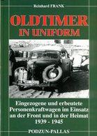 Oldtimer In Uniform - Eingezogene Und Erbeutete Personenkraftwagen Im Einsatz An Der Front Und In Der Heimat 1939-1945 - Allemand