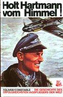 Holt Hartmann Vom Himmel! Die Geschichte Des Erfogreichsten Jagdfliegers Der Welt. R. Toliver/ T. Constable - Allemand