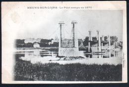 45, Meung Sur Loire, Le Pont Rompu En 1870 - Francia